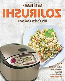 My Ultimate Zojirushi Rice Cooker Cookbook: 100 Surprisingly