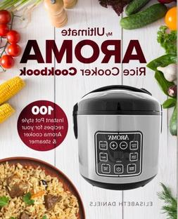 The Ultimate AROMA Rice Cooker Cookbook: 100 illustrated Ins