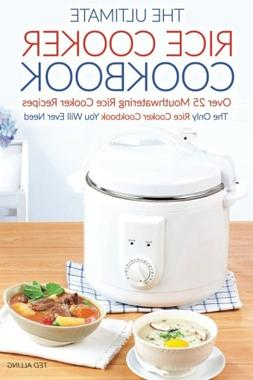 The Ultimate Rice Cooker Cookbook - Over 25 Mouthwatering Ri